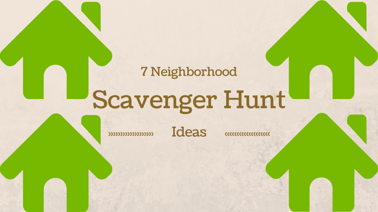 7 Neighborhood Scavenger Hunt Ideas