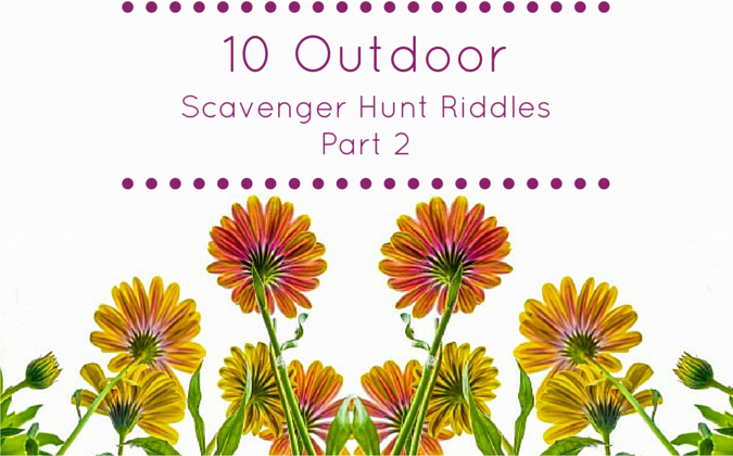 10 Outdoor Scavenger Hunt Riddles – Part 2