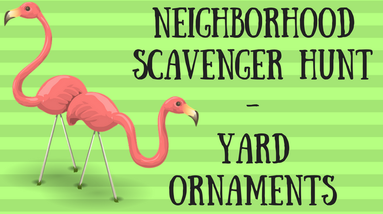 Neighborhood Scavenger Hunt - Yard Ornaments