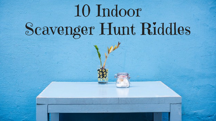 10 Indoor Scavenger Hunt Riddles