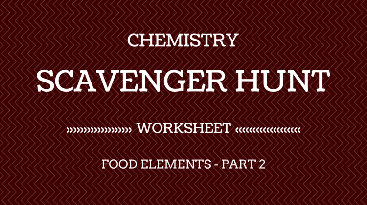 Chemistry Scavenger Hunt Worksheet – Food Elements Part 2