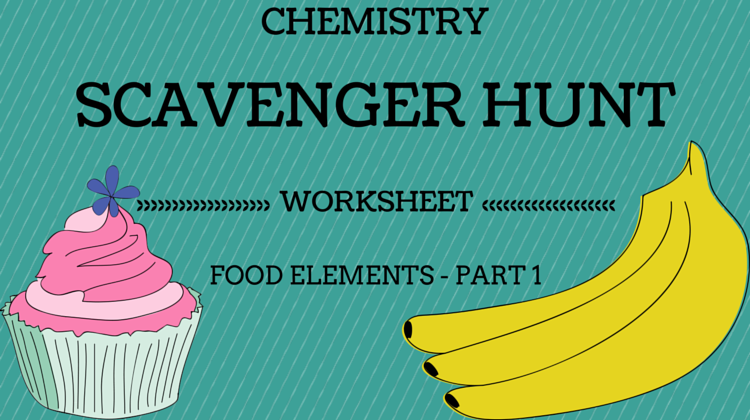 Chemistry Scavenger Hunt Worksheet – Food Elements Part 1